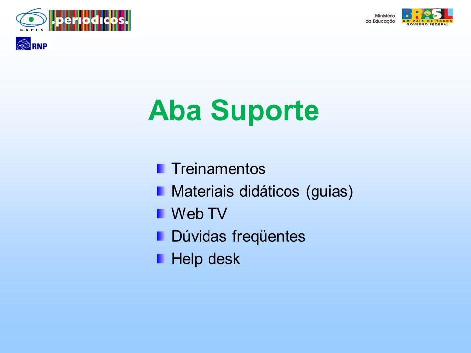 Treinamentos Materiais didáticos (guias) Web TV Dúvidas freqüentes Help desk Aba Suporte
