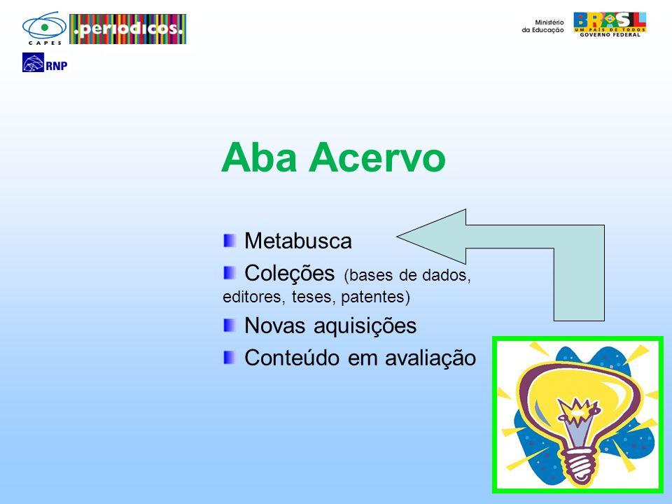 Metabusca Coleções (bases de dados, editores, teses, patentes) Novas aquisições Conteúdo em avaliação Aba Acervo