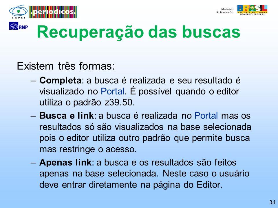 34 Existem três formas: –Completa: a busca é realizada e seu resultado é visualizado no Portal. É possível quando o editor utiliza o padrão z39.50. –B
