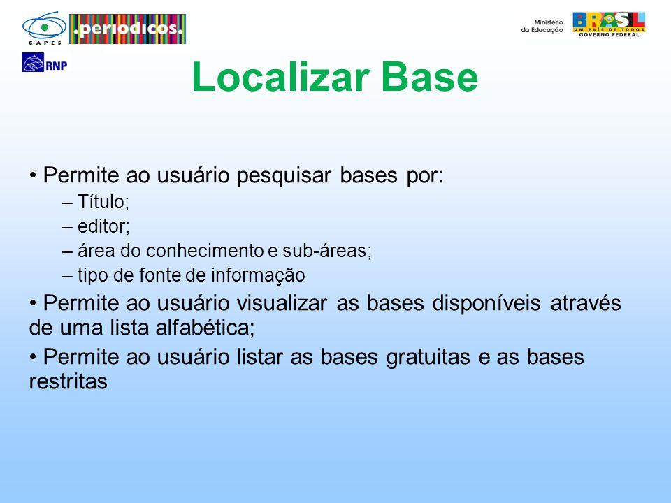 Permite ao usuário pesquisar bases por: – Título; – editor; – área do conhecimento e sub-áreas; – tipo de fonte de informação Permite ao usuário visua