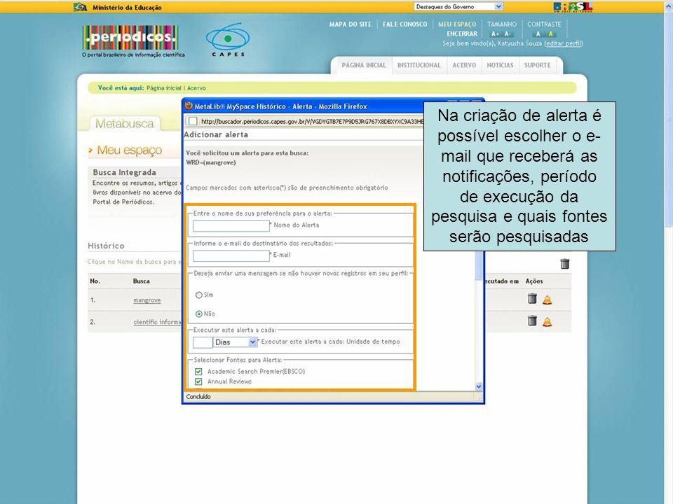 77 Na criação de alerta é possível escolher o e- mail que receberá as notificações, período de execução da pesquisa e quais fontes serão pesquisadas