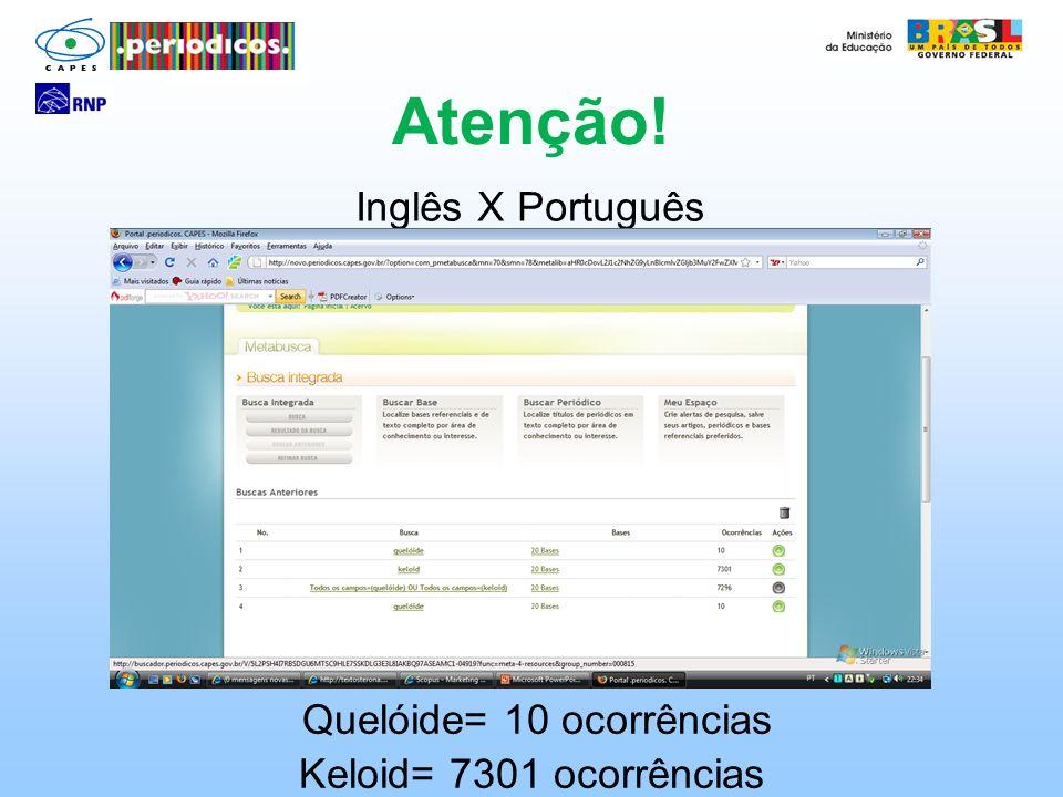 Inglês X Português Atenção! Quelóide= 10 ocorrências Keloid= 7301 ocorrências