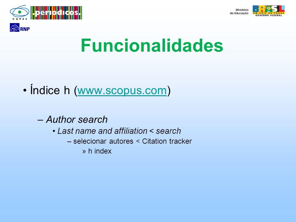 Índice h (www.scopus.com)www.scopus.com – Author search Last name and affiliation < search – selecionar autores < Citation tracker » h index Funcional