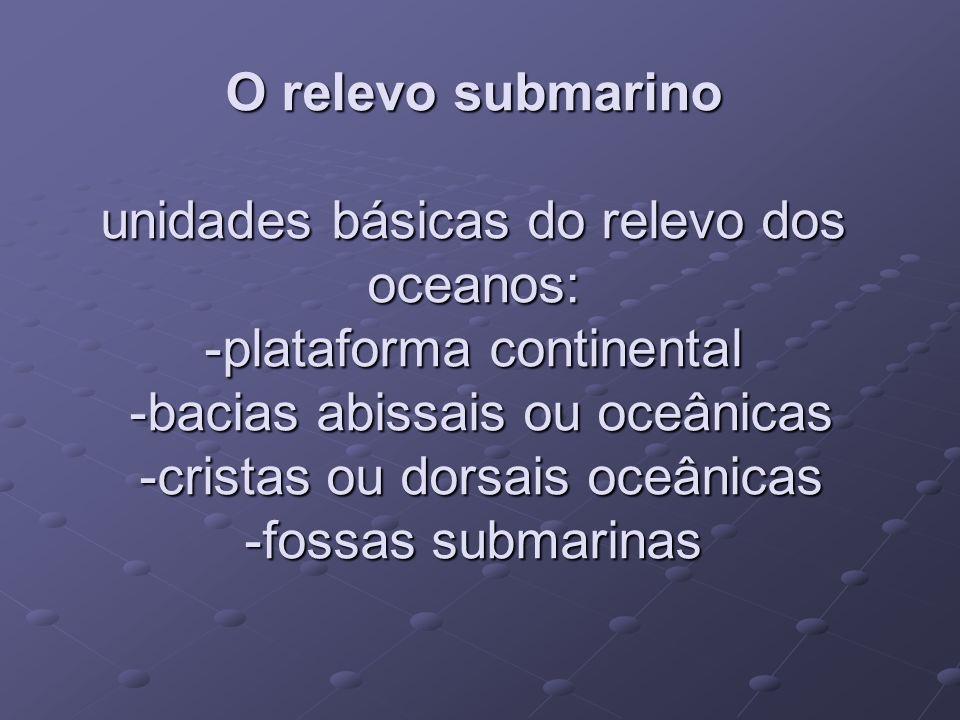 -plataforma continental: continuação dos continentes, com cerca de 100 a 200 km e de 0 a 200 metros de profundidade; -plataforma continental: continuação dos continentes, com cerca de 100 a 200 km e de 0 a 200 metros de profundidade;