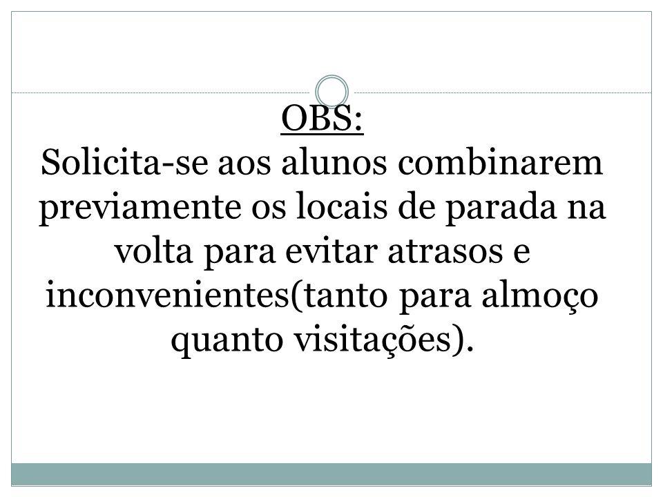 OBS: Solicita-se aos alunos combinarem previamente os locais de parada na volta para evitar atrasos e inconvenientes(tanto para almoço quanto visitaçõ