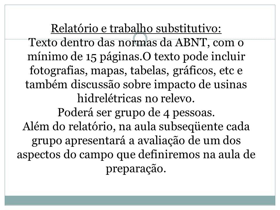 Relatório e trabalho substitutivo: Texto dentro das normas da ABNT, com o mínimo de 15 páginas.O texto pode incluir fotografias, mapas, tabelas, gráfi