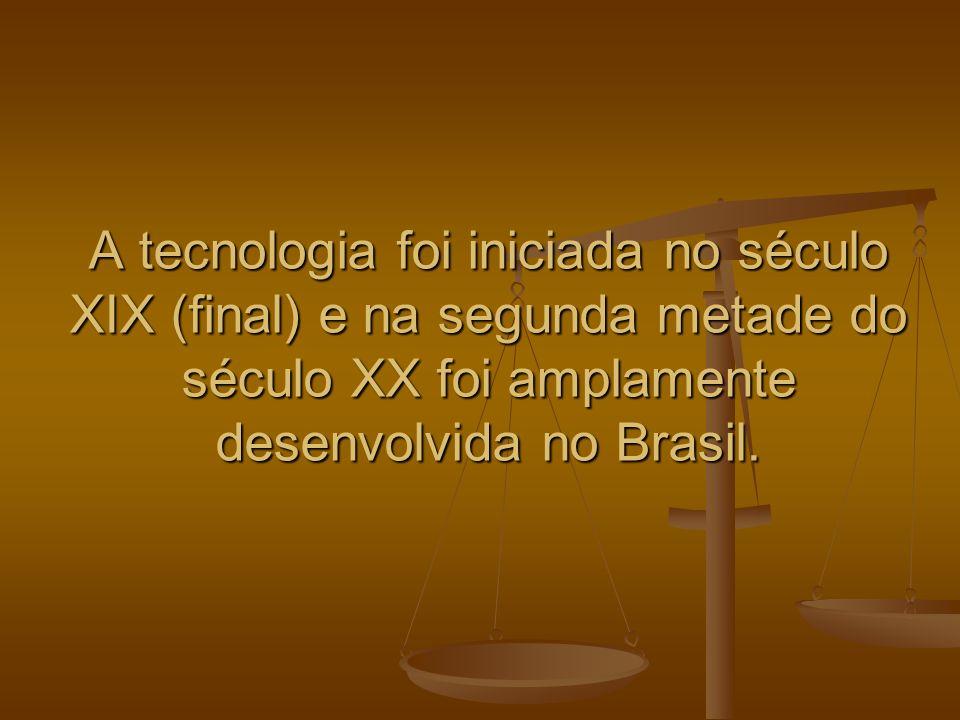 A tecnologia foi iniciada no século XIX (final) e na segunda metade do século XX foi amplamente desenvolvida no Brasil.