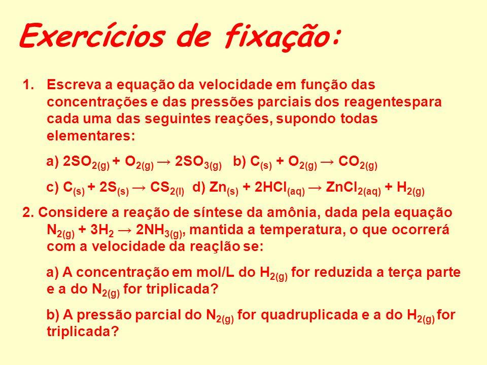 Lei da Ação das Massas EXEMPLO A reação NO 2 (g) + CO (g) CO 2(g) + NO (g) ocorre em duas etapas: 2 NO 2(g) NO 3(g) + NO (g) (etapa lenta) NO 3(g) + C