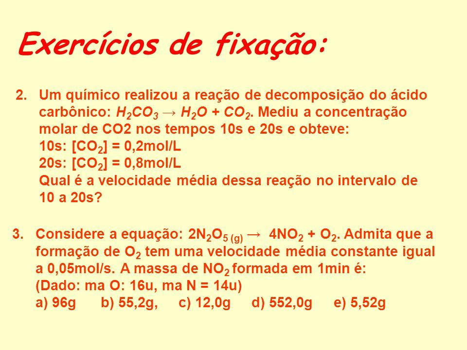 Exercícios de fixação: 1.Um químico misturou 2mols de hidrogênio com 3mols de cloro num recipiente adequado. Suponha que do início da mistura até 15s,