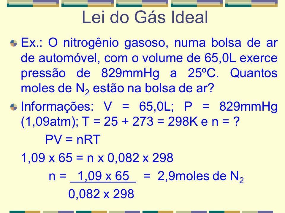 PV = nRT Descreve o estado de um gás hipotético. Um Gás Ideal não existe. Entretanto, os gases reais, na pressão atmosférica ou em pressão mais baixa
