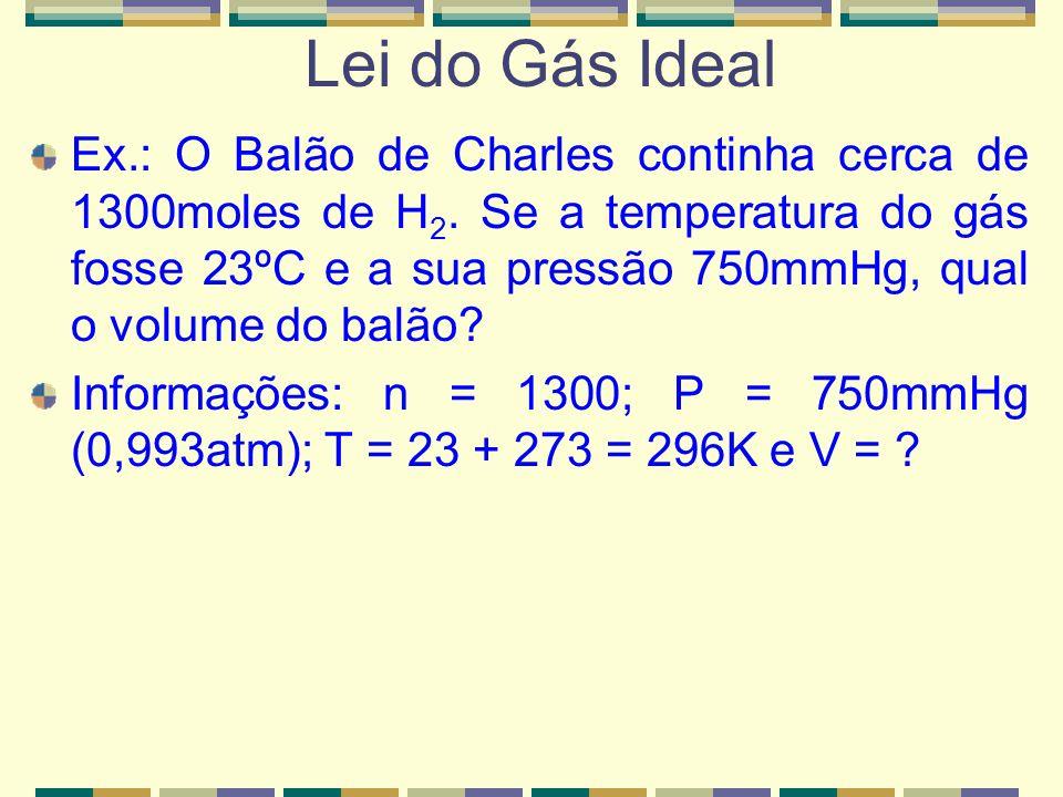 Ex.: O nitrogênio gasoso, numa bolsa de ar de automóvel, com o volume de 65,0L exerce pressão de 829mmHg a 25ºC. Quantos moles de N 2 estão na bolsa d