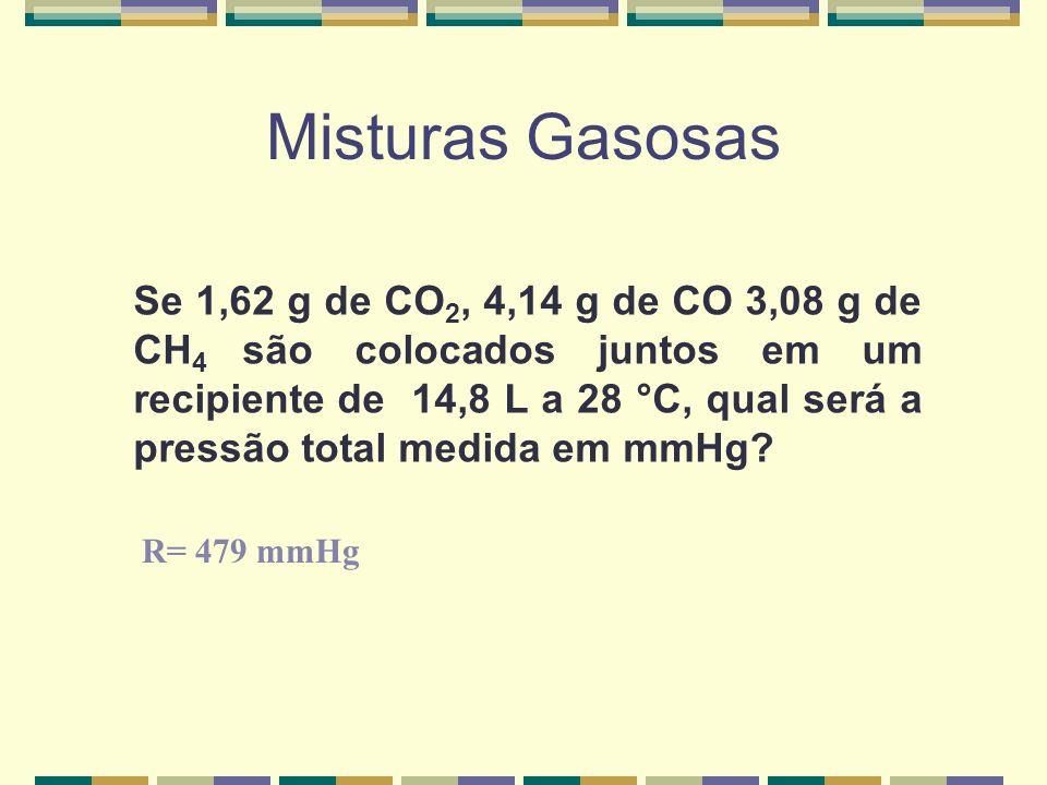 Misturas Gasosas Exemplo : Amostras de H 2, O 2 e N 2 contêm, cada uma, massa de 1,00 g. Suponha que os gases sejam colocados conjuntamente em um reci