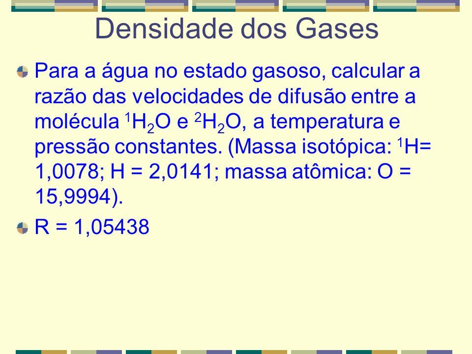d = m = PM V RT Ex.: A densidade de um gás conhecido é 1,23g/L nas CNTP. Estime sua massa molecular. Informações: Nas CNTP d = 1,23g/L; P = 1atm; T =
