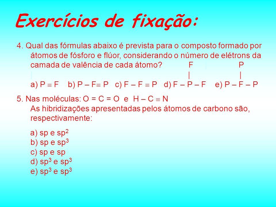 Exercícios de fixação: Página 58 1.Indique entre os compostos a seguir aqueles em que encontramos apenas ligações covalentes: I- NaCl II- CCl 4 III- S