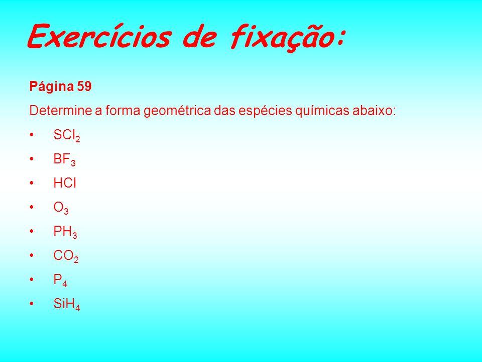 Formas Geométricas ÁTOMOS HIBRIDIZADOS: 1)sp linear (ex: BeH 2, CO 2, etc.) 2)sp 2 trigonal (ex: BF 3,, BH 3, etc.) 3)sp 3 tetraédrica (ex:CH 4, SiH 4