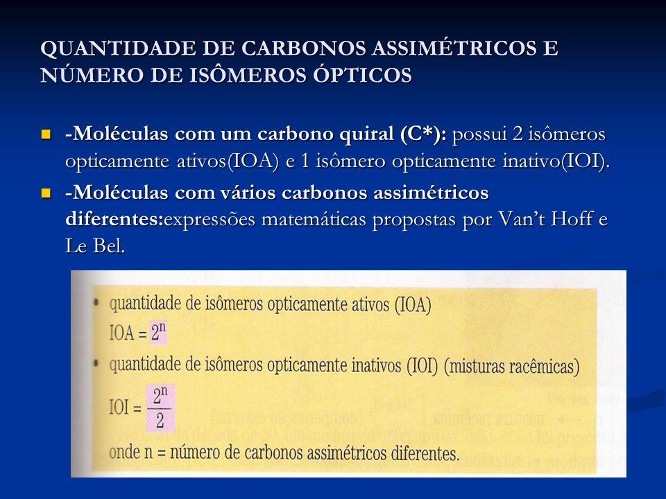 QUANTIDADE DE CARBONOS ASSIMÉTRICOS E NÚMERO DE ISÔMEROS ÓPTICOS -Moléculas com um carbono quiral (C*): possui 2 isômeros opticamente ativos(IOA) e 1