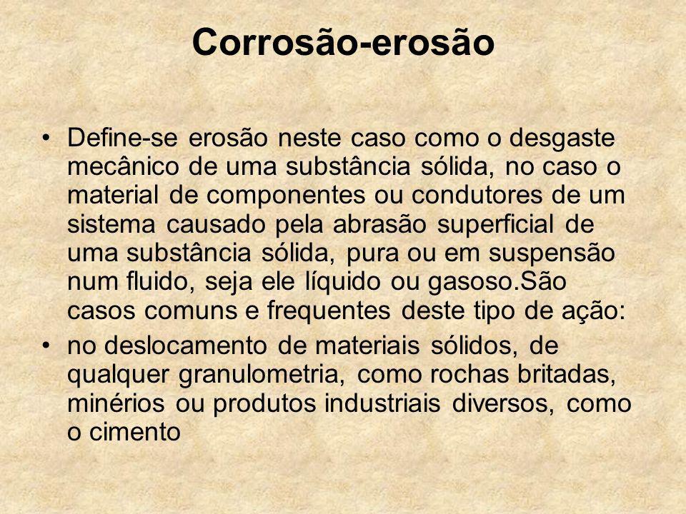 Corrosão-erosão Define-se erosão neste caso como o desgaste mecânico de uma substância sólida, no caso o material de componentes ou condutores de um s