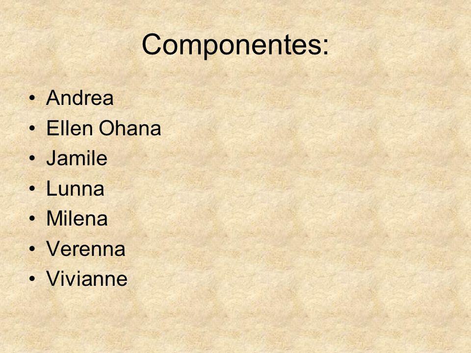Componentes: Andrea Ellen Ohana Jamile Lunna Milena Verenna Vivianne