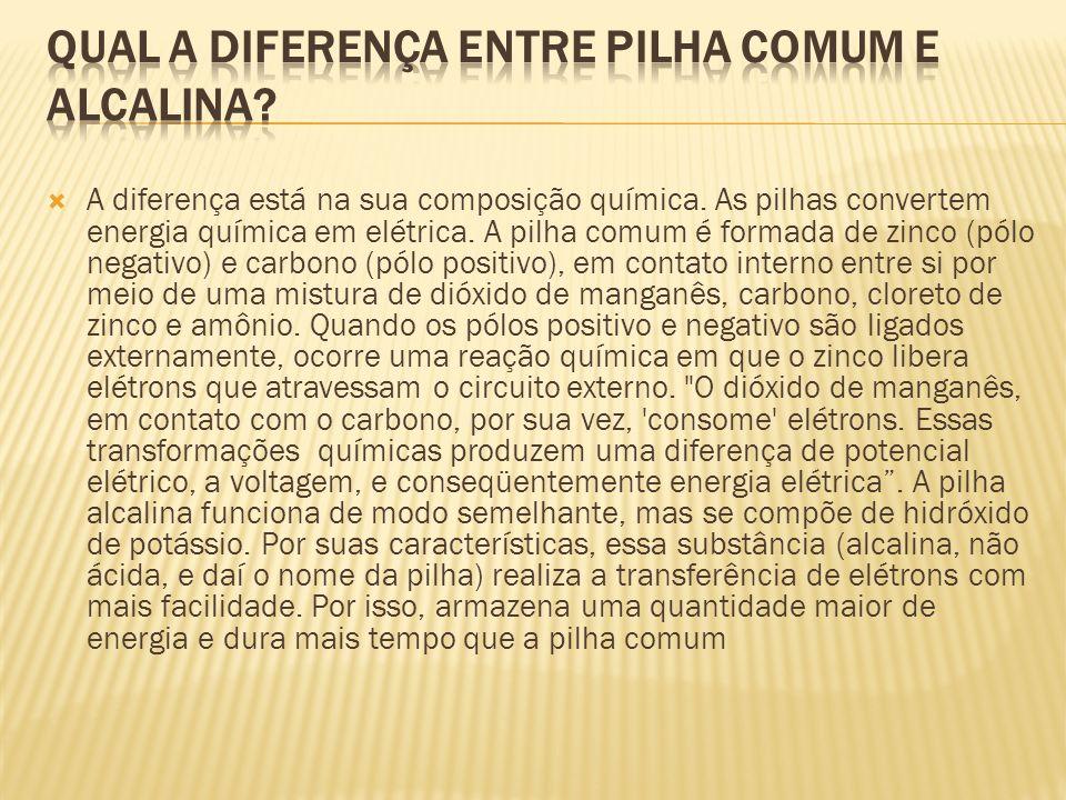 A diferença está na sua composição química. As pilhas convertem energia química em elétrica. A pilha comum é formada de zinco (pólo negativo) e carbon