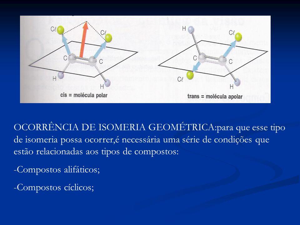 OCORRÊNCIA DE ISOMERIA GEOMÉTRICA:para que esse tipo de isomeria possa ocorrer,é necessária uma série de condições que estão relacionadas aos tipos de