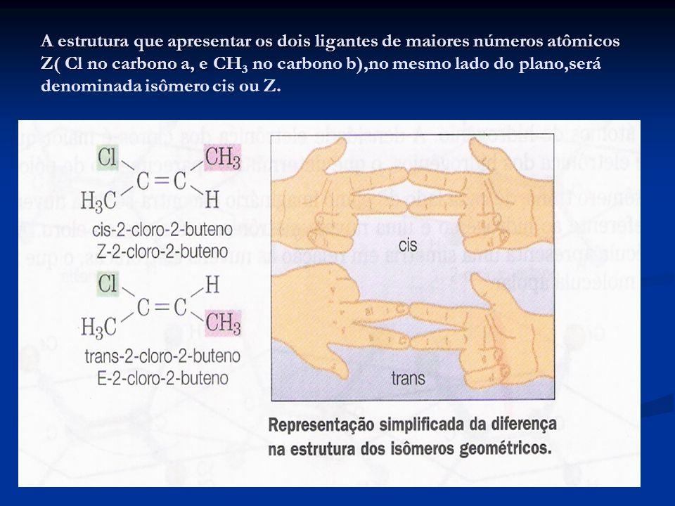 A estrutura que apresentar os dois ligantes de maiores números atômicos Z( Cl no carbono a, e CH A estrutura que apresentar os dois ligantes de maiore