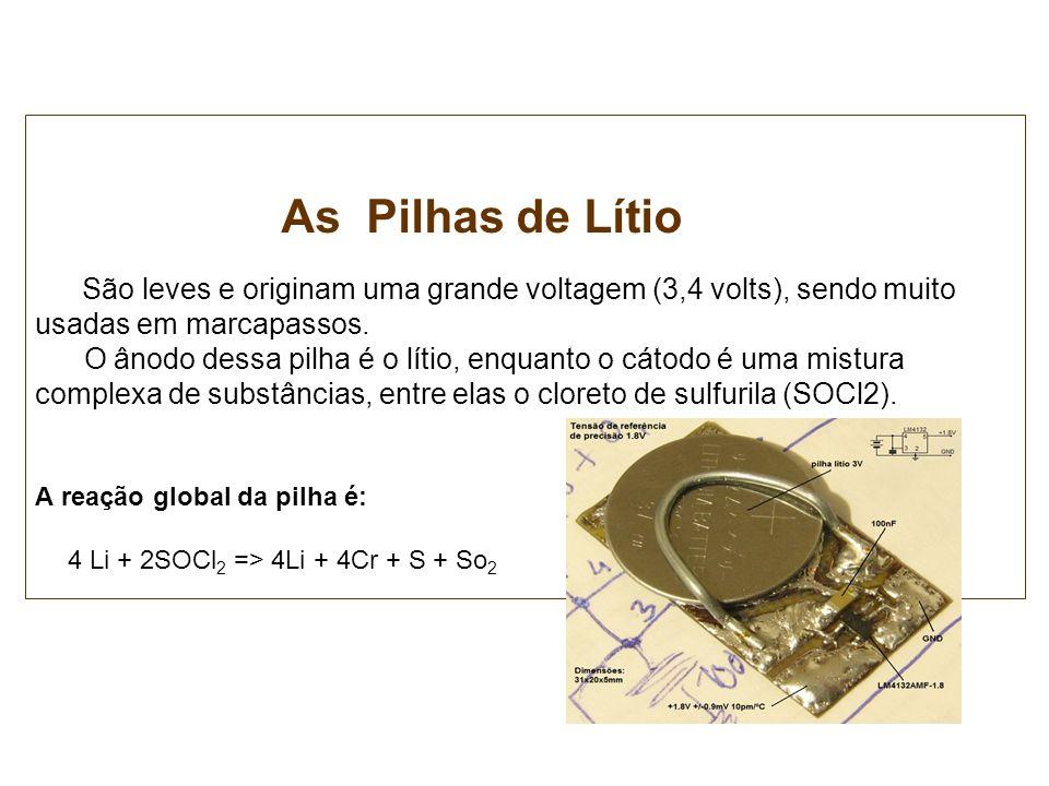 As Pilhas de Lítio São leves e originam uma grande voltagem (3,4 volts), sendo muito usadas em marcapassos.