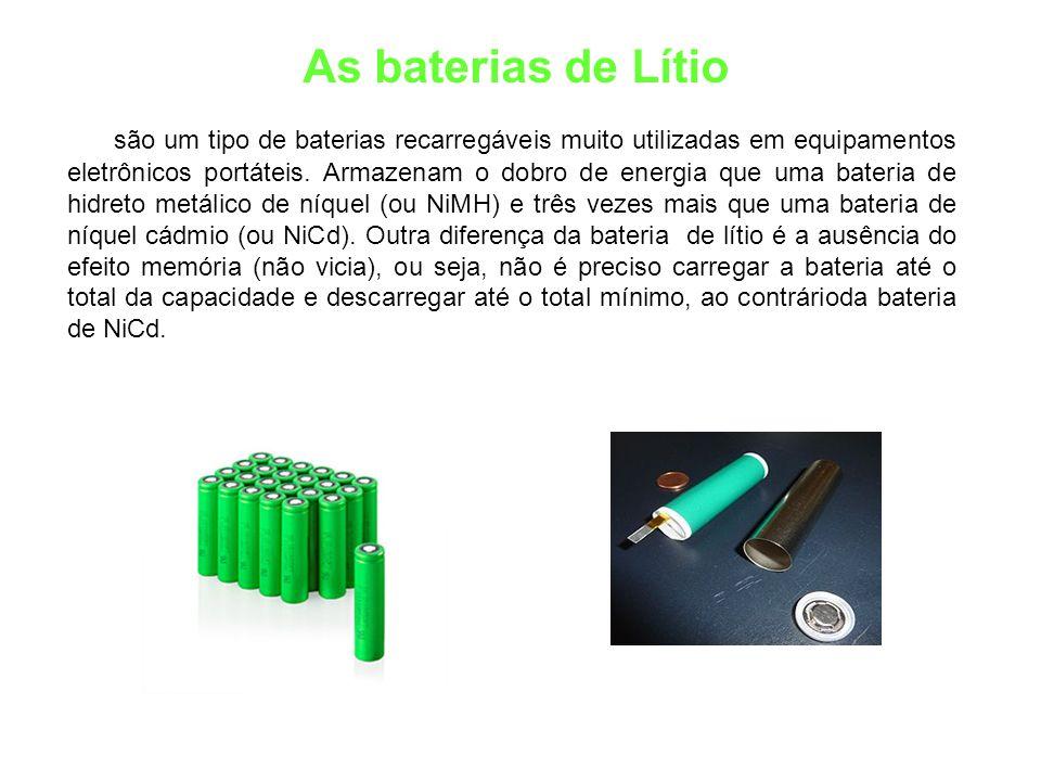 As baterias de Lítio são um tipo de baterias recarregáveis muito utilizadas em equipamentos eletrônicos portáteis.