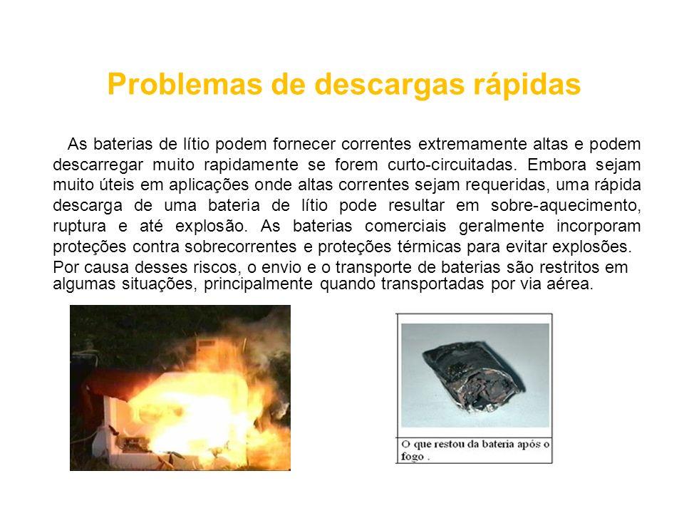 Problemas de descargas rápidas As baterias de lítio podem fornecer correntes extremamente altas e podem descarregar muito rapidamente se forem curto-circuitadas.