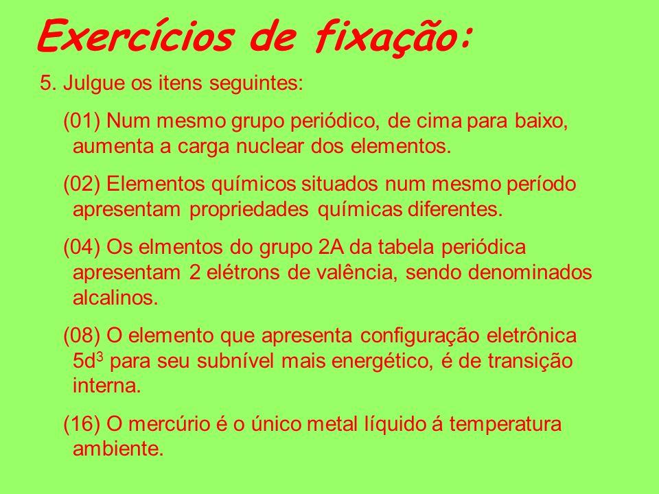 Exercícios de fixação: 3.Nos garimpos utiliza-se mercúrio para separar o ouro das impurezas.