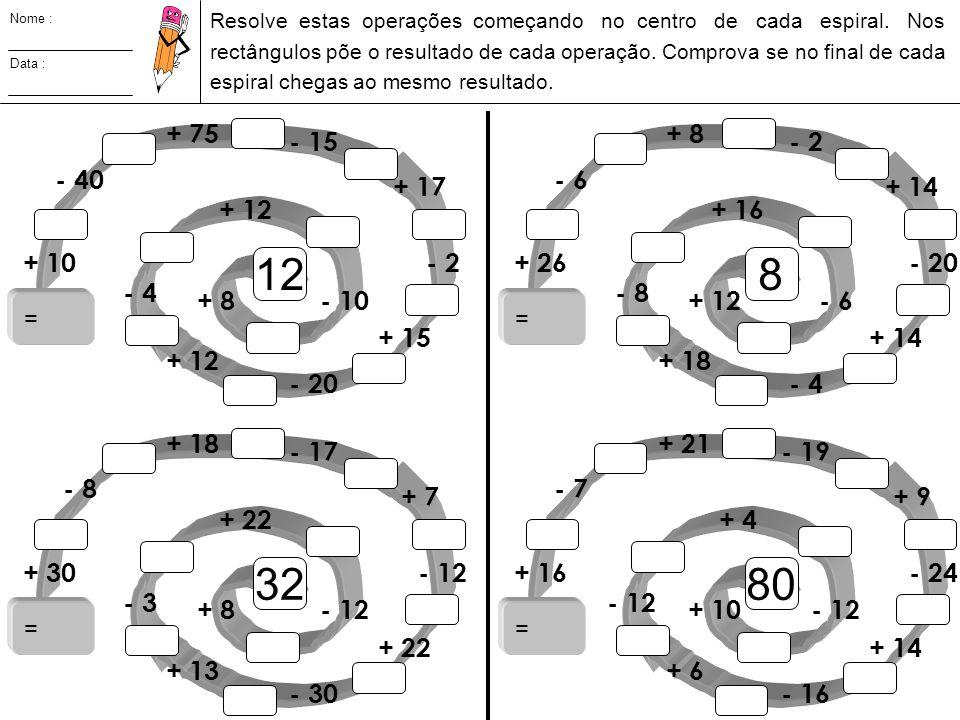 Nome : Data : Resolve estas operações começando no centro de cada espiral. Nos rectângulos põe o resultado de cada operação. Comprova se no final de c