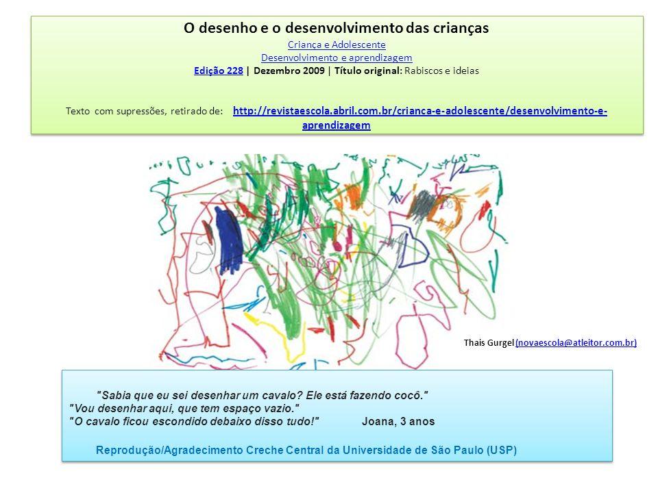 O desenho e o desenvolvimento das crianças Criança e Adolescente Desenvolvimento e aprendizagem Edição 228 | Dezembro 2009 | Título original: Rabiscos