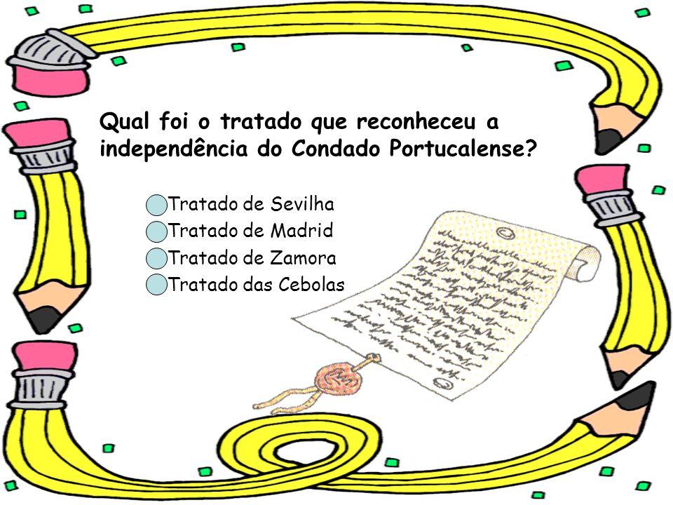 Qual foi o tratado que reconheceu a independência do Condado Portucalense? Tratado de Sevilha Tratado de Madrid Tratado de Zamora Tratado das Cebolas