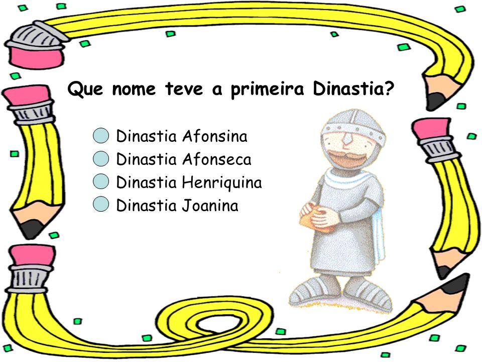 Que nome teve a primeira Dinastia? Dinastia Afonsina Dinastia Afonseca Dinastia Henriquina Dinastia Joanina