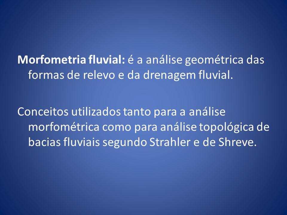 Morfometria fluvial: é a análise geométrica das formas de relevo e da drenagem fluvial. Conceitos utilizados tanto para a análise morfométrica como pa