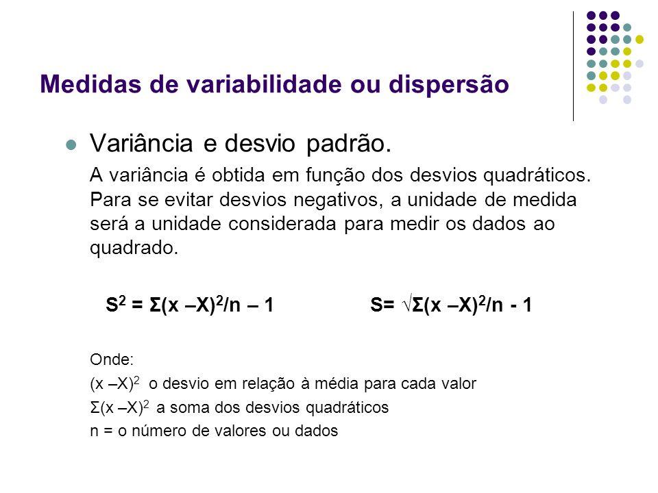 Variância e desvio padrão. A variância é obtida em função dos desvios quadráticos. Para se evitar desvios negativos, a unidade de medida será a unidad