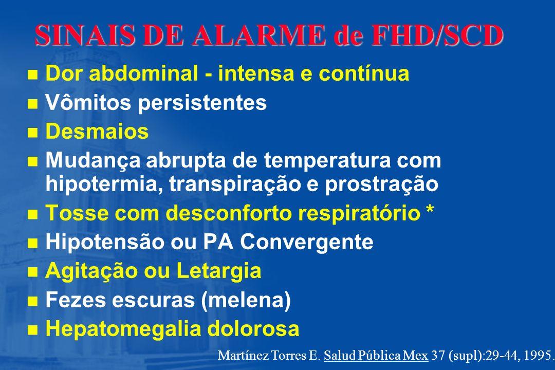 SINAIS DE ALARME de FHD/SCD n n Dor abdominal - intensa e contínua n n Vômitos persistentes n n Desmaios n n Mudança abrupta de temperatura com hipote