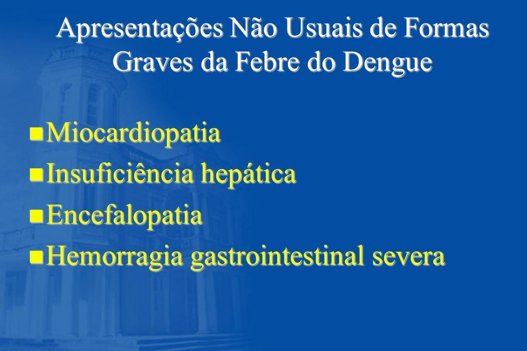 Apresentações Não Usuais de Formas Graves da Febre do Dengue n Miocardiopatia n Insuficiência hepática n Encefalopatia n Hemorragia gastrointestinal s