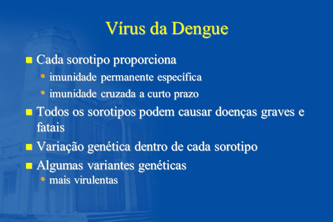 Vírus da Dengue n Cada sorotipo proporciona imunidade permanente específica imunidade permanente específica imunidade cruzada a curto prazo imunidade