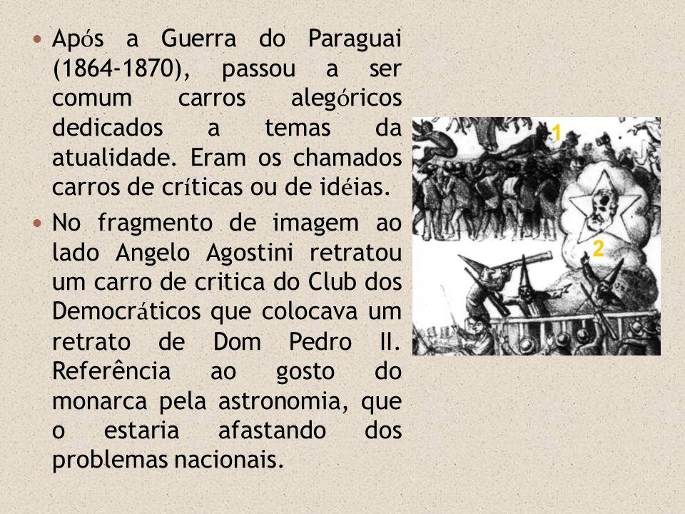 Ap ó s a Guerra do Paraguai (1864-1870), passou a ser comum carros aleg ó ricos dedicados a temas da atualidade. Eram os chamados carros de cr í ticas