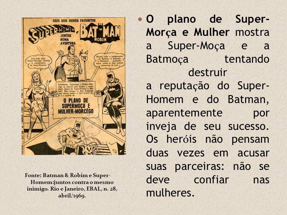 Fonte: Batman & Robim e Super- Homem:juntos contra o mesmo inimigo. Rio e Janeiro, EBAL, n. 28, abril/1969. O plano de Super- Mor ç a e Mulher mostra