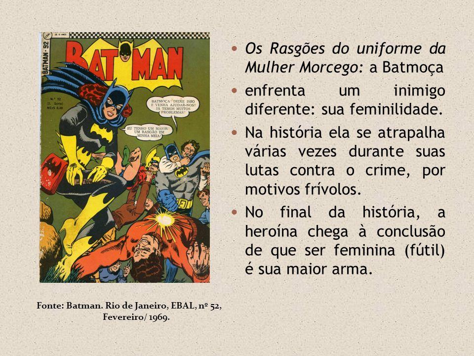 Fonte: Batman. Rio de Janeiro, EBAL, nº 52, Fevereiro/ 1969. Os Rasgões do uniforme da Mulher Morcego: a Batmoça enfrenta um inimigo diferente: sua fe