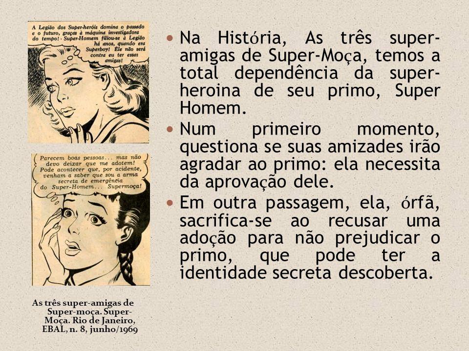 As três super-amigas de Super-moça. Super- Moça. Rio de Janeiro, EBAL, n. 8, junho/1969 Na Hist ó ria, As três super- amigas de Super-Mo ç a, temos a