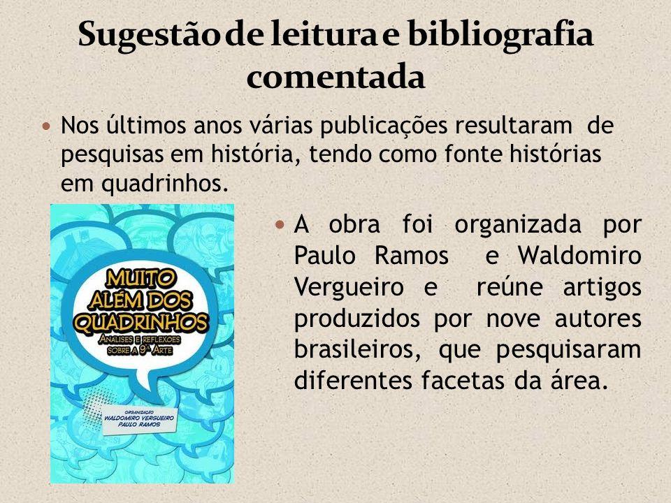 Nos últimos anos várias publicações resultaram de pesquisas em história, tendo como fonte histórias em quadrinhos. A obra foi organizada por Paulo Ram