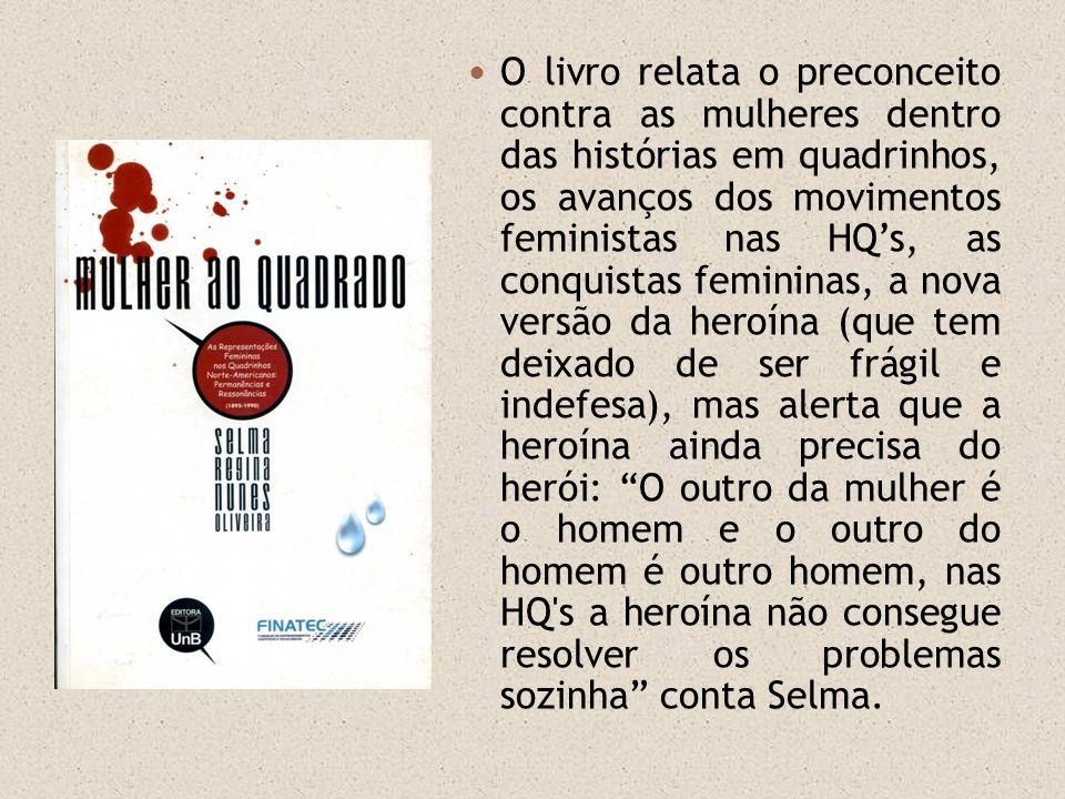O livro relata o preconceito contra as mulheres dentro das histórias em quadrinhos, os avanços dos movimentos feministas nas HQs, as conquistas femini