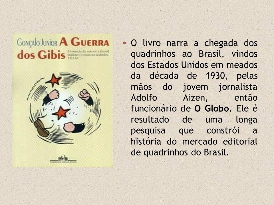 O livro narra a chegada dos quadrinhos ao Brasil, vindos dos Estados Unidos em meados da década de 1930, pelas mãos do jovem jornalista Adolfo Aizen,
