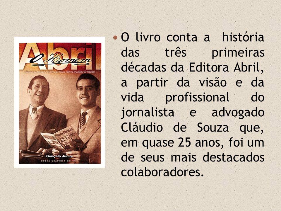 O livro conta a história das três primeiras décadas da Editora Abril, a partir da visão e da vida profissional do jornalista e advogado Cláudio de Sou