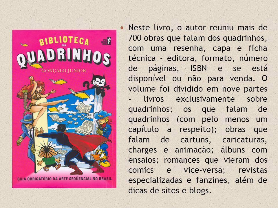Neste livro, o autor reuniu mais de 700 obras que falam dos quadrinhos, com uma resenha, capa e ficha técnica - editora, formato, número de páginas, I