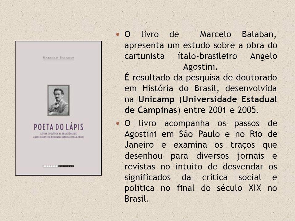 O livro de Marcelo Balaban, apresenta um estudo sobre a obra do cartunista ítalo-brasileiro Angelo Agostini. É resultado da pesquisa de doutorado em H