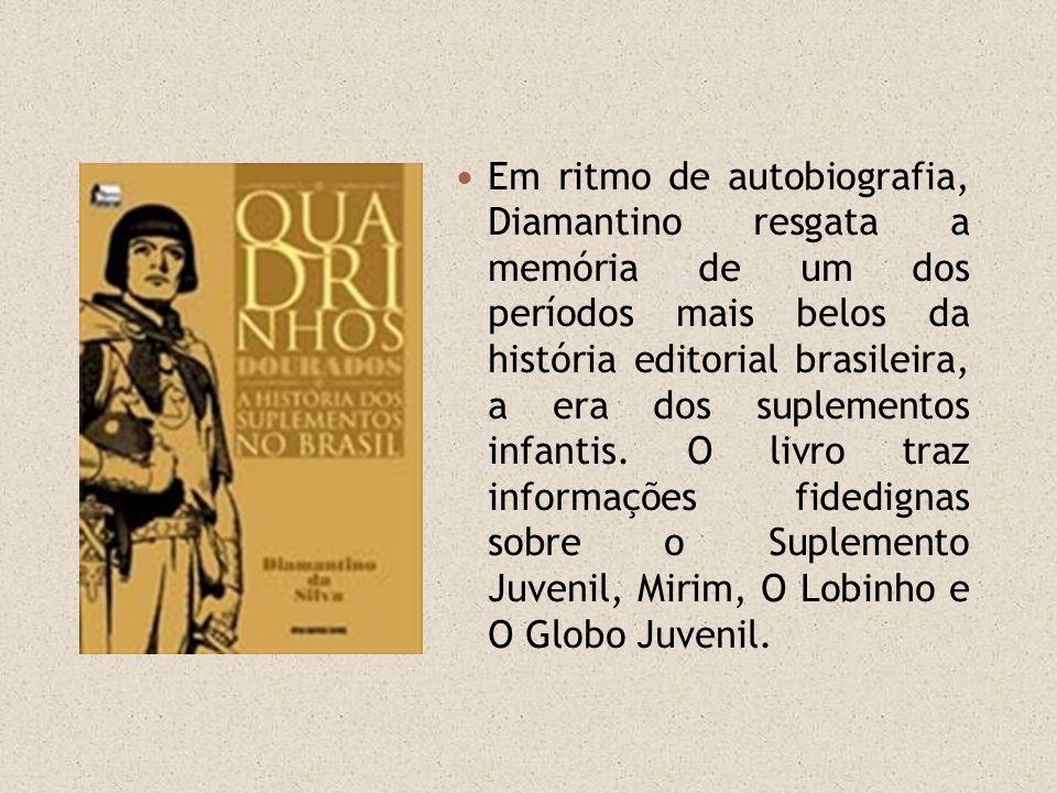 Em ritmo de autobiografia, Diamantino resgata a memória de um dos períodos mais belos da história editorial brasileira, a era dos suplementos infantis