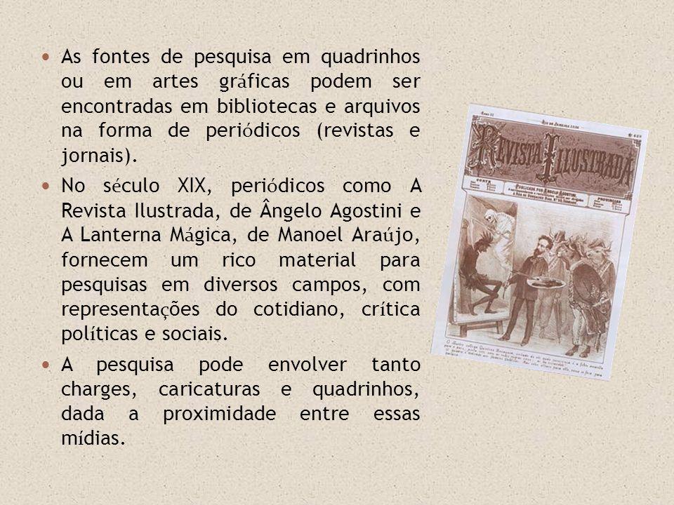 As fontes de pesquisa em quadrinhos ou em artes gr á ficas podem ser encontradas em bibliotecas e arquivos na forma de peri ó dicos (revistas e jornai